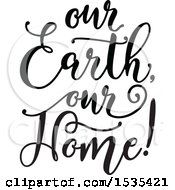 Clipart Of A Black And White Our Earth Our Home Text Design Royalty Free Vector Illustration