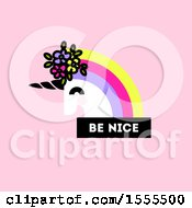 Clipart Of A Rainbow Haired Unicorn Head With Be Nice Text On Pink Royalty Free Vector Illustration