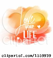 Love Your Life Design With Orange Watercolor On A Shaded White Background