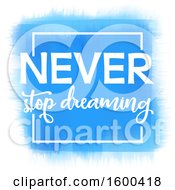 Clipart Of A Blue And White Never Stop Dreaming Design Royalty Free Vector Illustration