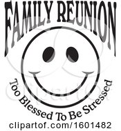 Black And White Family Reunion Happy Face With Too Blessed To Be Stressed Text