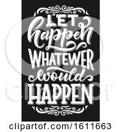 Clipart Of A Black And White Let Happen Whatever Would Happen Saying Royalty Free Vector Illustration
