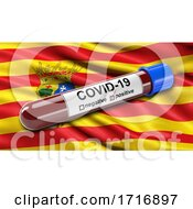 Flag Of Aragon Waving In The Wind With A Positive Covid 19 Blood Test Tube