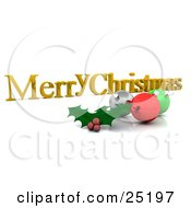 Holly Leaves And Berries In Front Of Silver Red And Green Christmas Ornaments On A Merry Christmas Greeting Over White