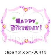 Clipart Illustration Of A Happy Birthday Greeting With A Border Of Flowers And Pink Ribbons by bpearth