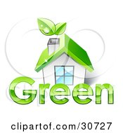 Clipart Illustration Of A Small White House With A Green Roof And Leaves Emerging From The Chimney In Front Of The Word GREEN