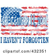 Royalty Free RF Clipart Illustration Of September 11 2001 I Havent Forgotten Text With A Grungy American Flag by Johnny Sajem