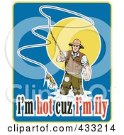 Royalty Free RF Clipart Illustration Of A Fly Fisherman With Im Hot Cuz Im Fly Text