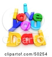 Royalty Free RF 3D Clipart Illustration Of Colorful Letters Spelling I LOVE YOU DAD