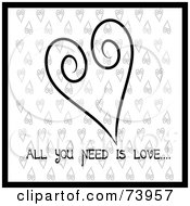 Black And White Swirl Heart Design With All You Need Is Love Text On White