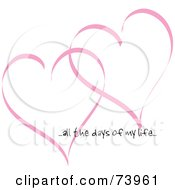 Two Pink Heart Outlines With All The Days Of My Life Text