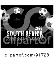 Royalty Free RF Clipart Illustration Of Soccer Balls And 2010 South Africa Text Over Black by michaeltravers